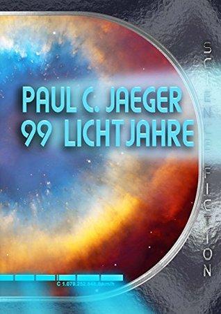 99 Lichtjahre  by  Paul C. Jaeger