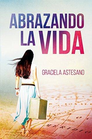 ABRAZANDO LA VIDA  by  Graciela Astesano