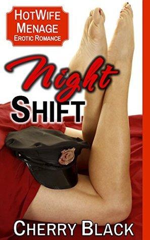 Night Shift: Hotwife Menage Erotic Romance  by  Cherry Black
