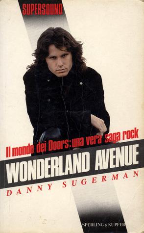 Wonderland Avenue. Il mondo dei Doors: una vera saga rock Danny Sugerman