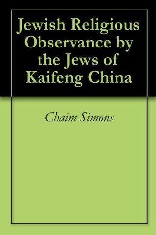 Jewish Religious Observance the Jews of Kaifeng China by Chaim Simons