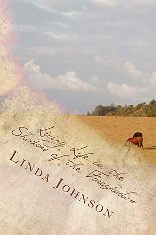 Living Life in the Shadow of the Foreshadow  by  Linda Johnson