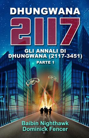 Dhungwana 2117 - Gli Annali di Dhungwana (2117– 3451). Parte I.  by  Baibin Nighthawk