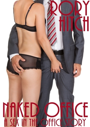Naked Office: A Sex in the Office story  by  Rory Hitch