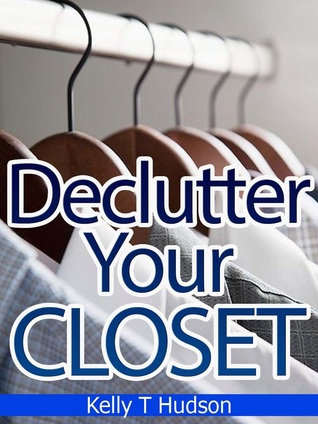 Declutter Your Closet Kelly T. Hudson