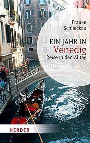 Ein Jahr in Venedig: Reise in den Alltag  by  Frauke Schlieckau