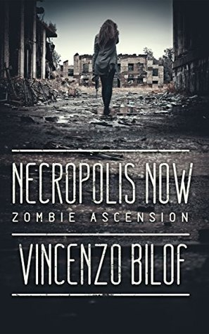 Necropolis Now (Zombie Ascension #1) Vincenzo Bilof