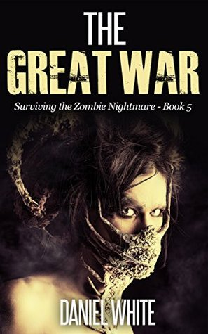 The Great War (Surviving the Zombie Nightmare Book 5)  by  Daniel White