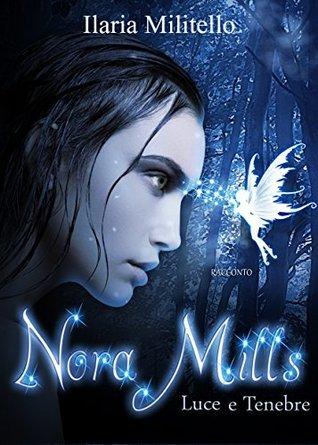 Nora Mills: Luce e Tenebre  by  Ilaria Militello