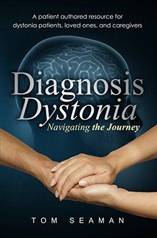 Diagnosis Dystonia: Navigating the Journey Tom Seaman
