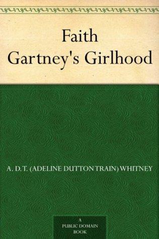 Faith Gartneys Girlhood A.D.T. Whitney