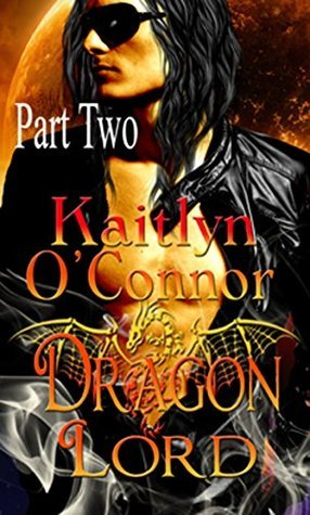 Part Two Dragon Lord  by  Kaitlyn OConnor