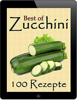 Best of Zucchini: 100 Rezeptideen in köstlich-bunten Variationen  by  Peggy Sokolowski