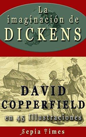La imaginación de Dickens David Copperfield en 45 Illustraciones: Il mundo de Charles Dickens Richard Allen