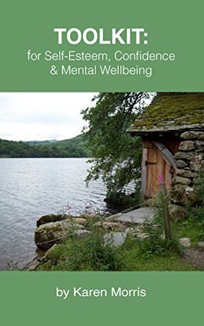 TOOLKIT: for Self-Esteem, Confidence and Mental Wellbeing  by  Karen Morris