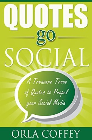 Quotes go Social: A Treasure Trove of Quotes to Propel your Social Media (Paving the Way Book 2)  by  Orla Coffey