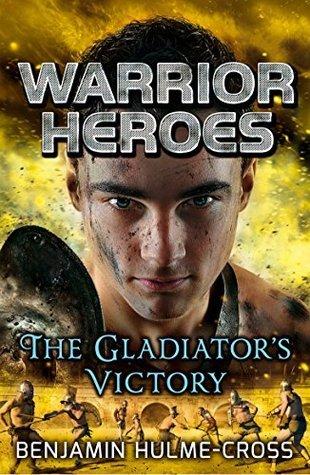 Warrior Heroes: The Gladiators Victory  by  Benjamin Hulme-Cross