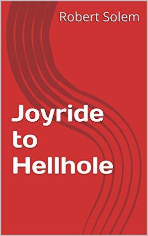 Joyride to Hellhole Robert Solem