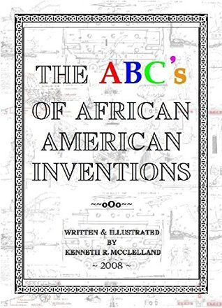 The ABCs of African American Inventions  by  Kenneth R. McClelland