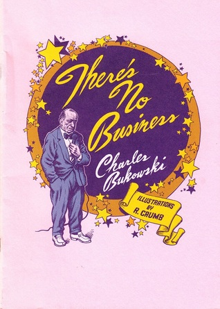 Theres No Business Charles Bukowski