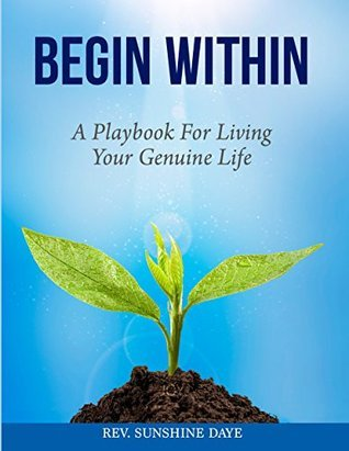 Begin Within: A Playbook for Living Your Genuine Life  by  Sunshine Daye