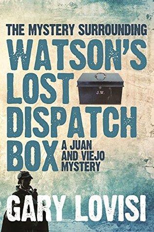 The Mystery Surrounding Watsons Lost Dispatch Box: A Juan and Viejo Mystery Gary Lovisi