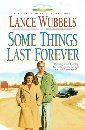 Some Things Last Forever (The Gentle Hills, Book 4)  by  Lance Wubbels