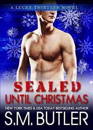 SEALed until Christmas (Lucky Thirteen, #4) S.M. Butler