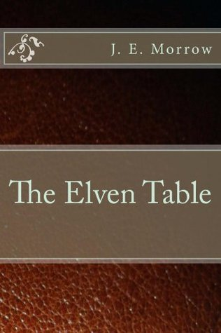 The Elven Table  by  J. E. Morrow