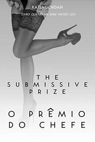 The Submissive Prize - O Prêmio Do Chefe Katia Jordan