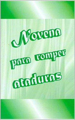 Novena para Romper Ataduras  by  Acoba