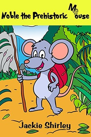 Noble the Prehistoric Mouse  by  Jackie Shirley