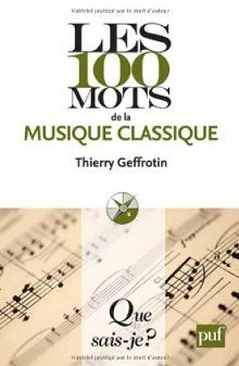 Les 100 mots de la musique classique Thierry Geffrotin