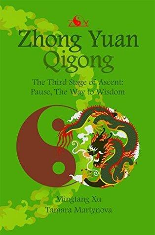 Zhong Yuan Qigong.: The Third Stage of Ascent: Pause, The Way to Wisdom  by  Mingtang Xu