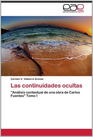 Las continuidades ocultas Tomo I: Análisis contextual de una obra de Carlos Fuentes Carmen V. Vidaurre Arenas