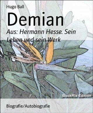 Demian: Aus: Hermann Hesse. Sein Leben und sein Werk  by  Hugo Ball