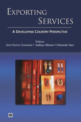Exporting Services: A Developing Country Perspective  by  Arti Grover Goswami