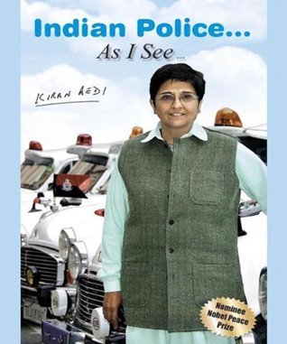 Indian Police... As I See  by  Kiran Bedi by Kiran Bedi