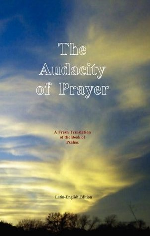 The Audacity of Prayer: A Fresh Translation of the Book of Psalms (The Latin Old Testament Project 2)  by  Joseph Harker