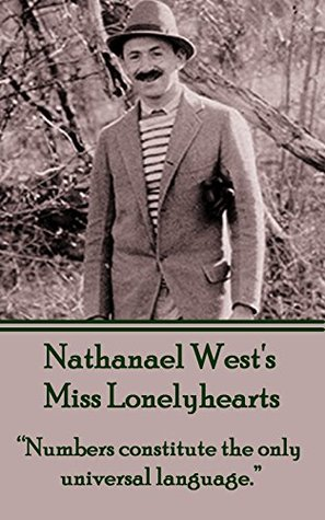 Miss Lonelyhearts: Numbers constitute the only universal language.  by  Nathanael West