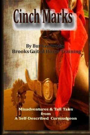 Cinch Marks Misadventures and Tall Tales From a Self Described Curmudgeon Burl L. Brooks