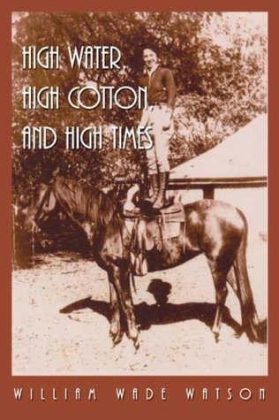 High Water, High Cotton, and High Times  by  William Wade Watson