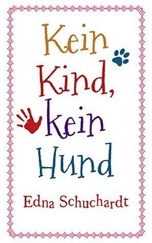 Kein Kind, kein Hund  by  Edna Schuchardt
