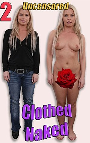 Clothed Naked 2: Uncensored  by  Nuart