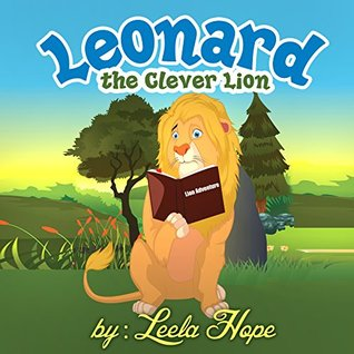Leonard The Clever Lion  by  Leela Hope