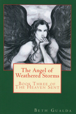 The Angel of Weathered Storms (The Heaven Sent, #3)  by  Beth Gualda