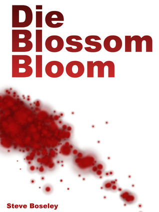 Die, Blossom, Bloom  by  Steve Boseley