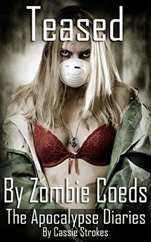 Teased By Zombie Coeds: The Apocalypse Diaries Cassie Strokes