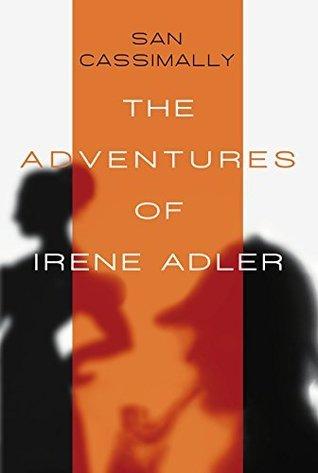 The Adventures of Irene Adler : The Irene Adler Trilogy San Cassimally