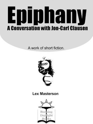 Epiphany: A Conversation with Jon-Carl Clausen  by  Lex Masterson